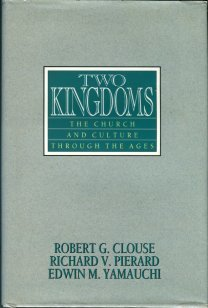 Clouse, Robert G. Two Kingdoms: The Church And Culture Through The Ages