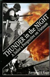 Kopp, Raymond S. Thunder In The Night: A Sailor's Perspective On Vietnam