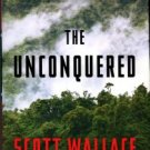 Wallace, Scott. The Unconquered: In Search Of The Amazon's Last Uncontacted Tribes