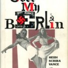 Vance, Heidi Scriba. Shadows Over My Berlin: One Woman's Story Of World War II