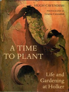Cavendish, Hugh. A Time To Plant: Life And Gardening At Holker
