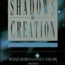 Riordan, Michael. The Shadows Of Creation: Dark Matter And The Structure Of The Universe