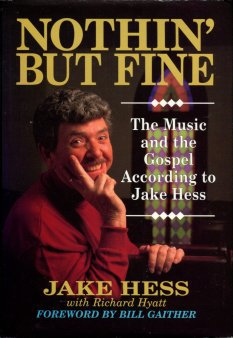 Hess, Jake, and Hyatt, Richard. Nothin' But Fine: The Music And The Gospel According To Jake Hess