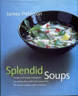 Peterson, James. Splendid Soups: Recipes And Master Techniques For Making The World's Best Soups