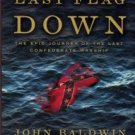 Baldwin, John, and Powers, Ron. Last Flag Down: The Epic Journey Of The Last Confederate Warship