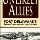 Fetzer, Dale, and Mowday, Bruce. Unlikely Allies: Fort Delaware's Prison Community In The Civil War.