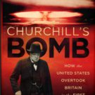 Farmelo, G. Churchill's Bomb: How The United States Overtook Britain In The First Nuclear Arms Race