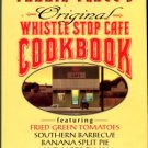 Fannie Flagg's Original Whistle Stop Cafe Cookbook: Featuring Fried Green Tomatoes...