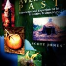Jones, Scott. A View To The Past: Experience And Experiment In Primitive Technology