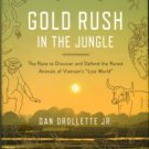 Gold Rush In The Jungle: The Race To Discover And Defend The Rarest Animals Of Vietnam's Lost World.