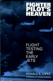 Lopez, Donald S. Fighter Pilot's Heaven: Flight Testing The Early Jets