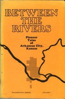 Berger, Ruth Norris, Oldroyd, Bess R. Between The Rivers [Pioneer Tales Of Arkansas City, Kansas]