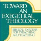 Kaiser, Walter C. Toward An Exegetical Theology: Biblical Exegesis For Preaching And Teaching