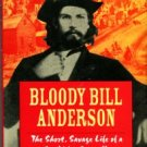 Castel, Albert. Bloody Bill Anderson: The Short, Savage Life Of A Civil War Guerrilla