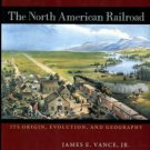 Vance, James E. The North American Railroad: Its Origin, Evolution, And Geography