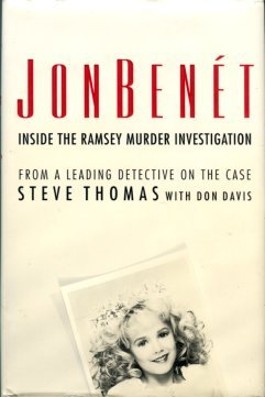 Thomas, Steve, and Davis, Don. Jonbenet: Inside The Ramsey Murder Investigation