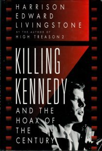 Livingstone, Harrison E. Killing Kennedy And The Hoax Of The Century