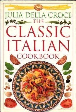 Della Croce, Julia. The Classic Italian Cookbook
