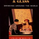 aker, Charles H. Jigger, Beaker, & Glass: Drinking Around The World