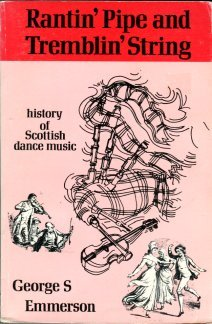 Emmerson, George S. Rantin' Pipe And Tremblin' String: A History Of Scottish Dance Music