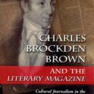 Cody, Michael. Charles Brockden Brown And The Literary Magazine...