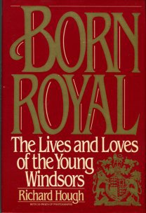 Hough, Richard. Born Royal: The Lives And Loves Of The Young Windsors