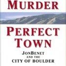 Schiller, Lawrence. Perfect Murder, Perfect Town [JonBenet and the City of Boulder]