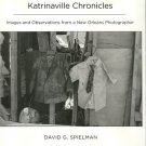 Spielman, David. Katrinaville Chronicles: Images And Observations From A New Orleans Photographer