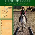 Lilley, Claire. Schooling With Ground Poles: Flatwork Schooling For Every Horse, Every Sport