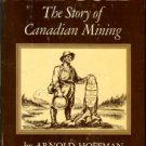 Hoffman, Arnold. Free Gold: The Story Of Canadian Mining