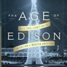 Freeberg, Ernest. The Age Of Edison: Electric Light And The Invention Of Modern America