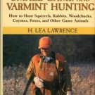 Lawrence, H. Lea. The Ultimate Guide To Small Game And Varmint Hunting...