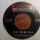 45 STEPPENWOLF Born To Be Wild b/w everybody's next one dunhill vintage vinyl record