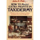 How To make Extra Profits In Texidermy by John Philips (Book) 1984