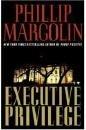 Executive Privilege by Phillip Margolin (Book) 2009