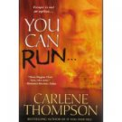 You Can Run by Carlene Thompson (Book) 2009