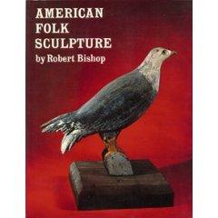 American Folk Sculpture by Robert Bishop (Book) 1983