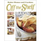 Off the Shelf Baking by Better Homes and Gardens (Book) 2006