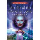 The Life Of the World To Come by Kage Baker (Book) 2004