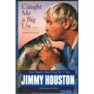 Caught Me a Big Un by Jimmy Houston (Book) 1996