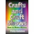 Crafts and Craft Shows by Philip Kadubec (Book) 2000