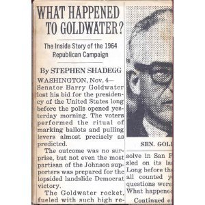 What Happened to Goldwater? by Stephen Shadegg (Book 1965