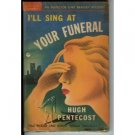 I'll Sing At Your Funeral by Hugh Pentecost (Book) 1947