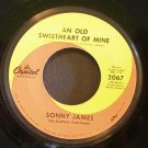 SONNY JAMES~Old Sweetheart of Mine / World of Our Own~ Capitol 2067 45