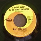 NAT KING COLE~I Don't Want to Be Hurt Anymore / People~ Capitol 5155 1964, 45