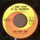 NAT KING COLE~I Don't Want to See Tomorrow / L-O-V-E~ Capitol 5261 1964, 45