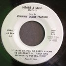 JOHNNY EAGLE FEATHER~It Takes Six Men to Carry a Man to His Grave / City~Heart & Soul 1 45