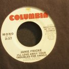 JANIE FRICKE~I'll Love Away Your Troubles for Awhile~Columbia 10910 Promo VG++ 45