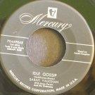 SARAH VAUGHAN~Idle Gossip~Mercury 70469 (Jazz Vocals) 1st VG++ 45