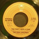 SOUL CHILDREN~You Don't Need a Ring~EPIC 50405 (Soul)  45